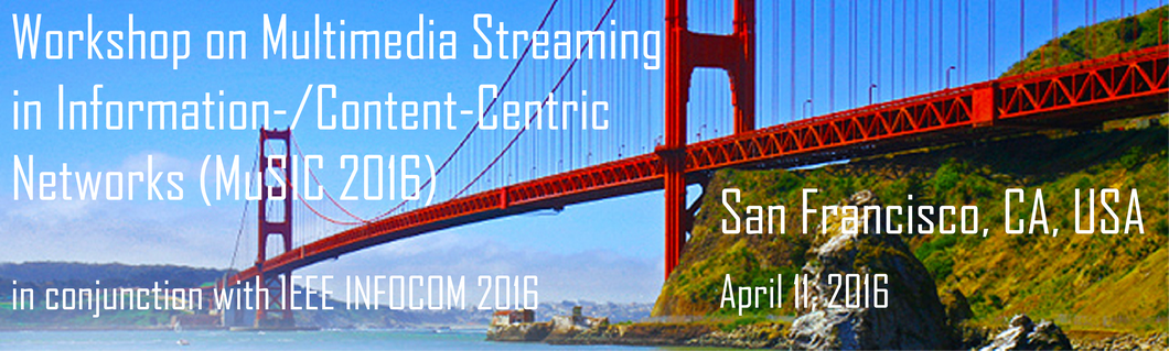 Workshop on Multimedia Streaming in Information-/Content-Centric Networks 2016 (MuSIC 2016)